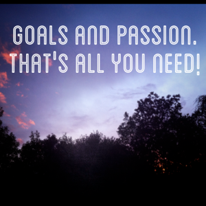 Goals and Passion!